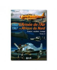 L'Armée de l'air en Afrique du Nord - Tome 2, Maroc-Algérie-Tunisie 1940-1967