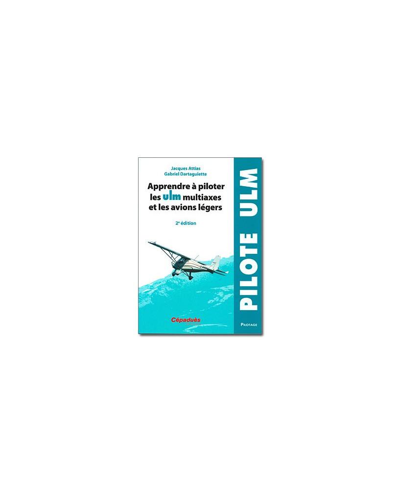 Apprendre à piloter les U.L.M. multiaxes et les avions légers - 2e édition