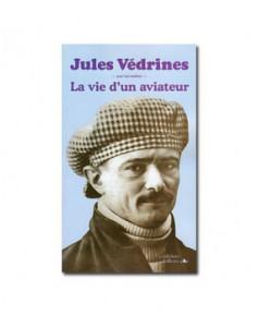 Jules Védrines, la vie d'un aviateur