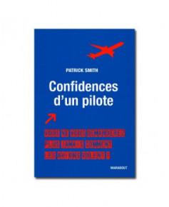 Confidences d'un pilote - Vous ne vous demanderez plus jamais comment les avions volent !