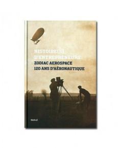 Zodiac Aerospace, 120 ans d'aéronautique - Histoire(s) d'entrepreneurs