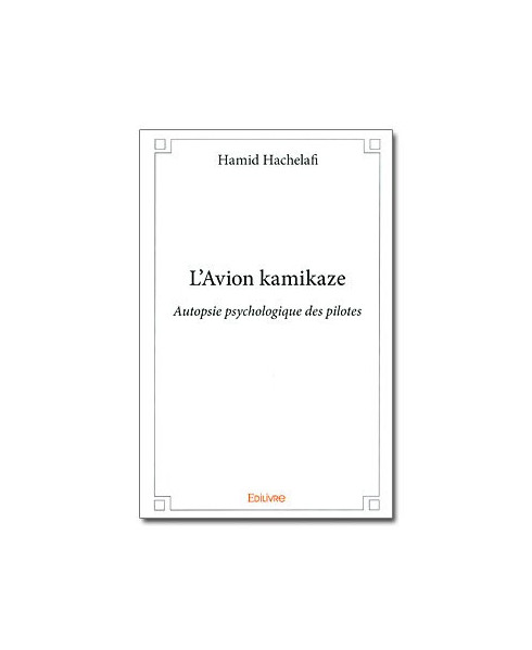 L'avion Kamikaze - Autopsie psychologique des pilotes