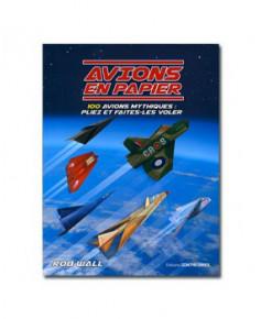 Avions en papier - 100 avions mythiques : Pliez et faites-les voler