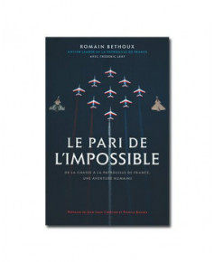 Le pari de l'impossible - De la chasse à la Patrouille de France, une aventure humaine