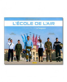 L'Ecole de l'Air : Officiers, du ciel à l'espace