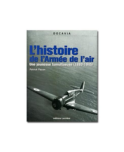 L'histoire de l'Armée de l'Air - Une jeunesse tumultueuse (1880-1945)