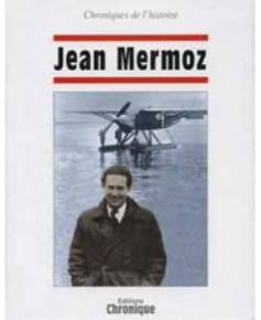 Jean Mermoz - Chroniques de l'histoire