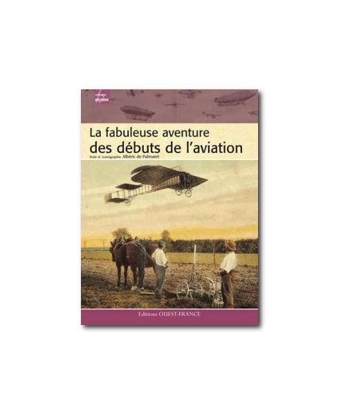 La fabuleuse aventure des débuts de l'aviation