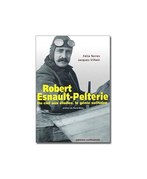 Robert Esnault-Pelterie - Du ciel aux étoiles, le génie solitaire
