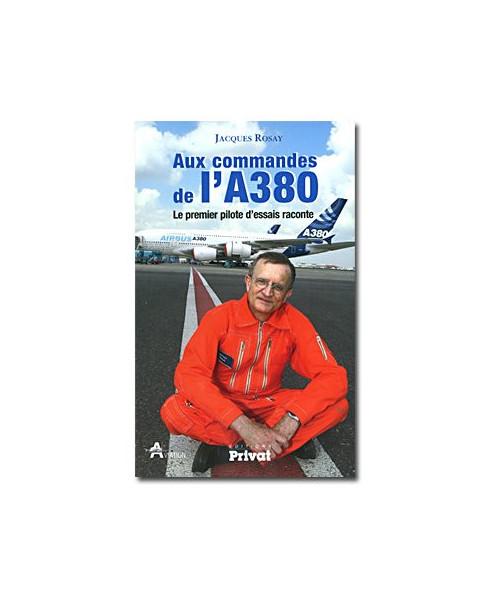 Aux commandes de l'A380 - Le premier pilote d'essais raconte