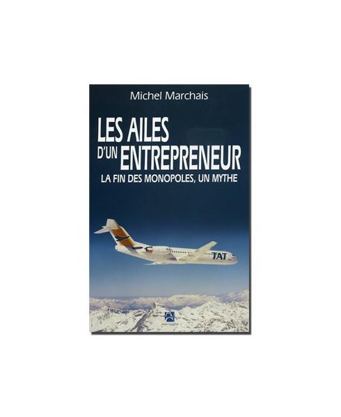 Les Ailes d'un entrepreneur. La fin des monopoles, un mythe