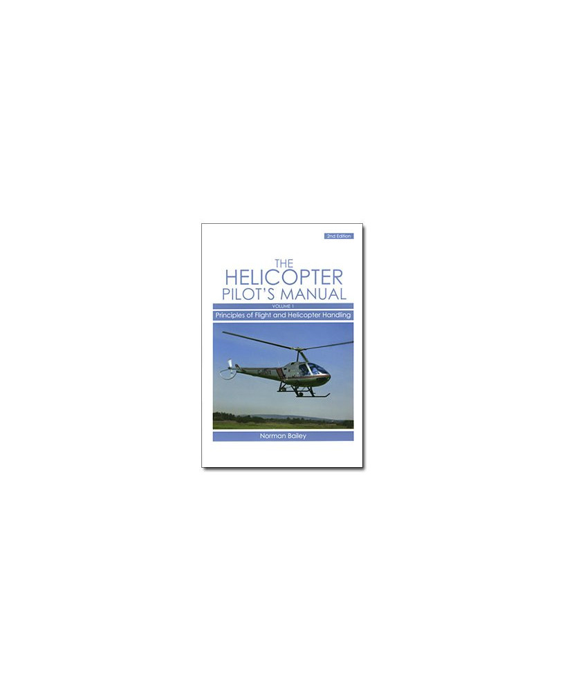The helicopter pilot's manual - Volume 1 : Principles of flight and helicopter handling