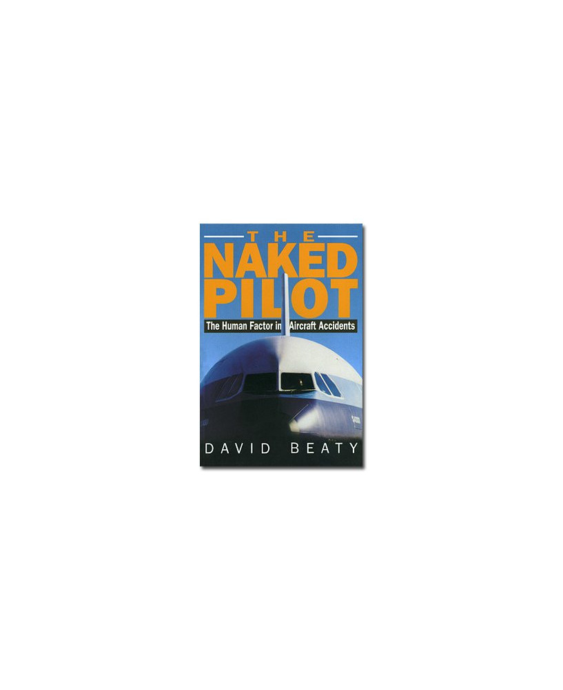 The naked pilot - The human factor in aircraft accidents
