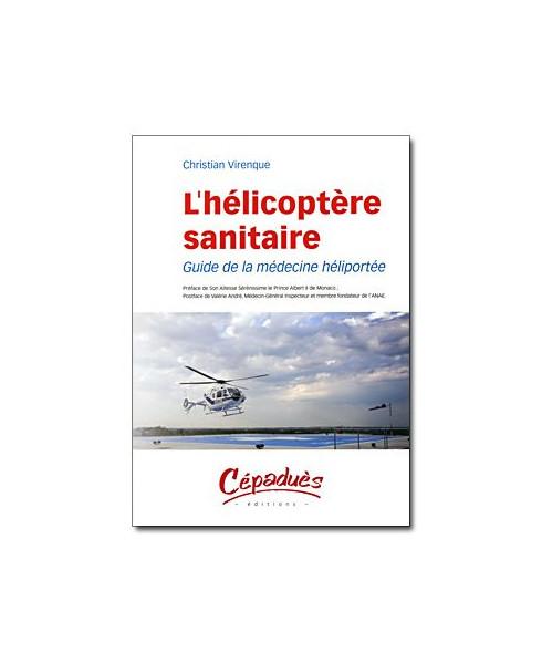 L'hélicoptère sanitaire - Guide de la médecine héliportée