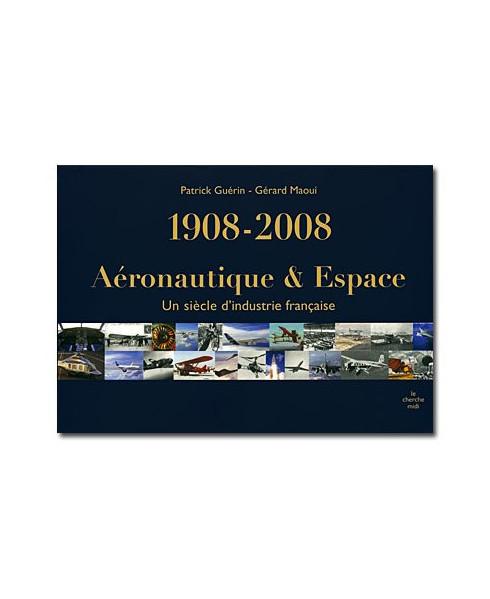 1908-2008 - Aéronautique & Espace : Un siècle d'industrie française