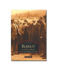 Blériot - La Côte d'Opale et les pionniers de l'air