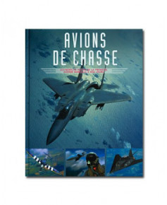 Avions de chasse - Les modèles cultes de la premère Guerre Mondiale à nos jours