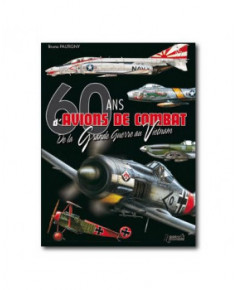 60 ans d'avions de combat - De la Grande Guerre au Vietnam