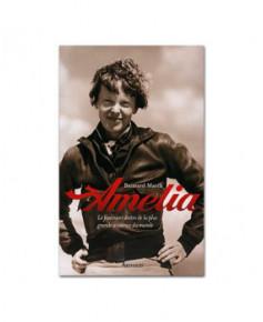 Amelia, le fascinant destin de la plus grande aviatrice du monde