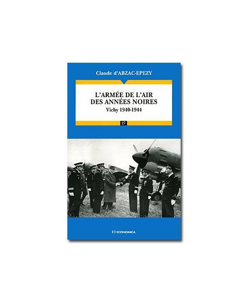 L'Armée de l'Air des années noires : Vichy 1940-1944