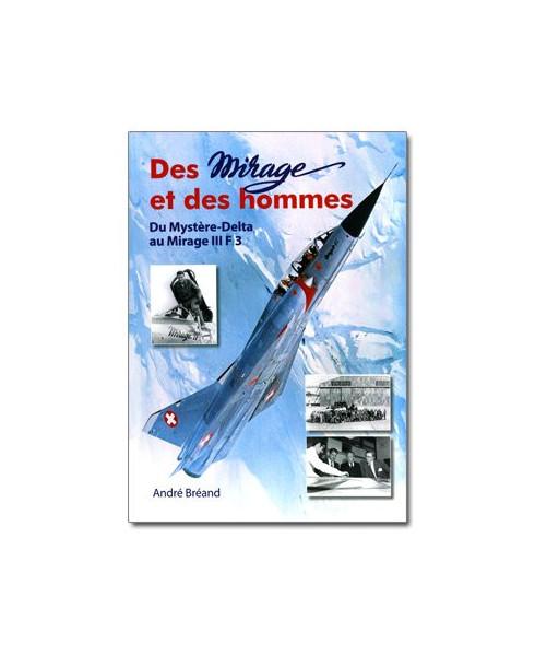 Des Mirage et des Hommes - Tome 1 : Du Mystère-Delta au Mirage III F3