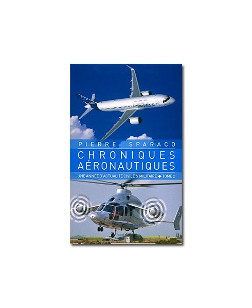 Chroniques aéronautiques : une année d`actualité civile & militaire - Tome 2