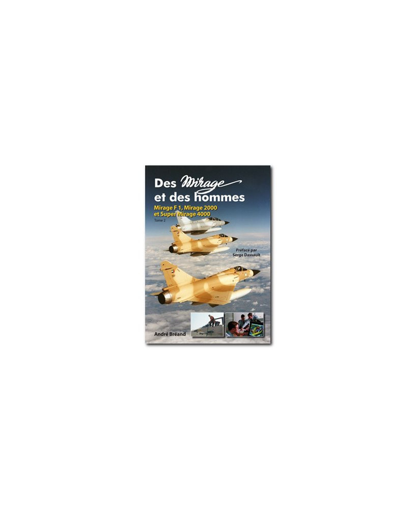 Des Mirage et des Hommes - Tome 2 : Mirage F1, Mirage 2000 et Super Mirage 4000