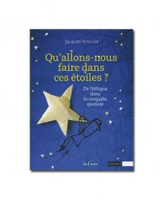 Qu'allons-nous faire dans ces étoiles ? - De l'éthique dans la conquête spatiale