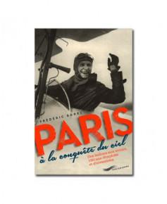 Paris à la conquête de l'air - Des ballons aux avions, 150 ans d'exploits et d'inventions