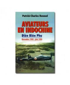 Aviateurs en Indochine - Diên Biên Phu Novembre 1952 - juin 1954