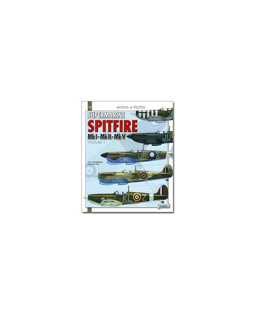Supermarine Spitfire Mk I, Mk II, Mk V - Tome 1