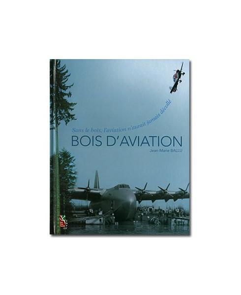 Bois d'aviation - Sans le bois, l'aviation n'aurait jamais décollé
