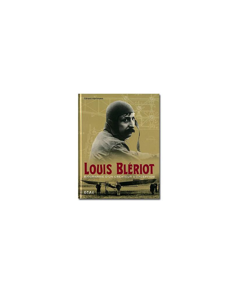 Louis Blériot - Biographie d'un créateur d'exception