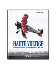 Haute voltige - Histoire mondiale de l'acrobatie aérienne 1909-1939