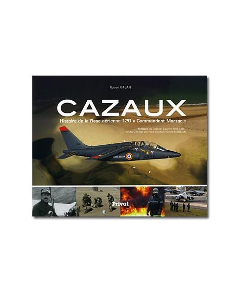 """Cazaux - Histoire de la Base aérienne 120 """"Commandant Marzac"""""""