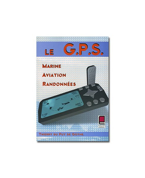 Le G.P.S., Marine, Aviation, Randonnées