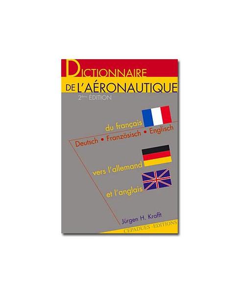 Dictionnaire de l'aéronautique (français-anglais-allemand) - 2e édition