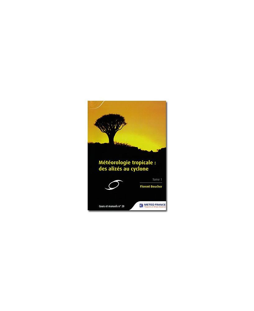 Cours et manuels n° 19 - Météorologie tropicale : des alizés au cyclone - Tome 1
