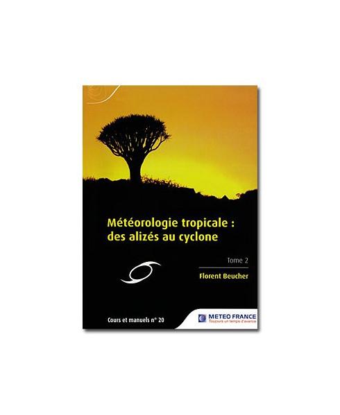 Cours et manuels n° 20 - Météorologie tropicale : des alizés au cyclone - Tome 2