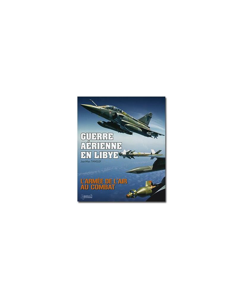 Guerre Aérienne en Libye - L'Armée de l'Air au combat