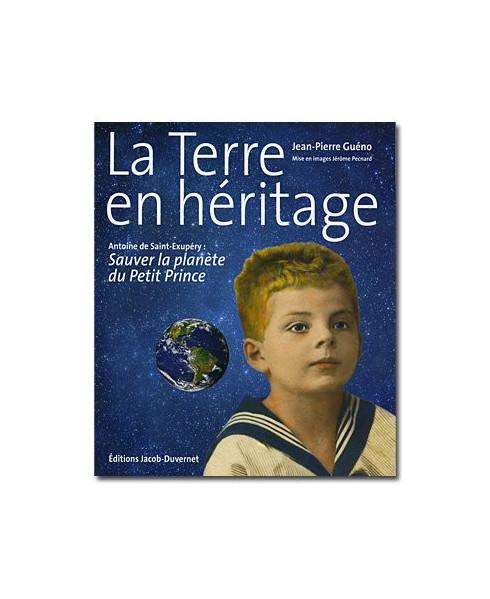 La Terre en héritage - Sauver la planète du Petit Prince