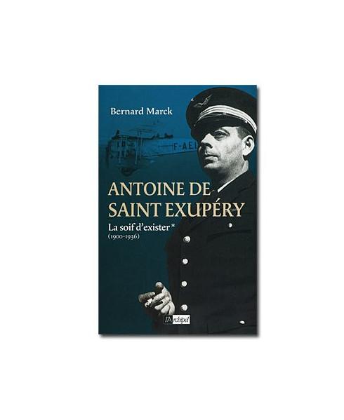Antoine de Saint-Exupéry - Tome 1 : La soif d'exister (1900 - 1936)
