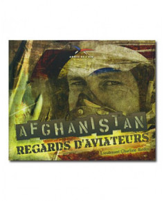 Afghanistan - Regards d'aviateurs