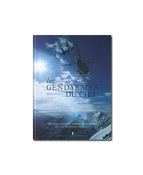 Les gendarmes du ciel - 60 ans d'histoire et d'exploits