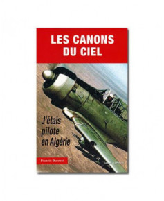 Les canons du ciel - J'étais pilote en Algérie
