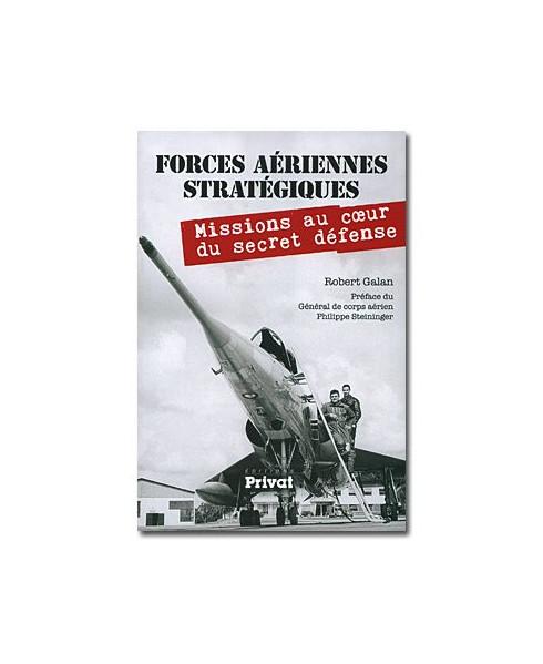 Forces aériennes stratégiques. Missions au cœur du secret défense