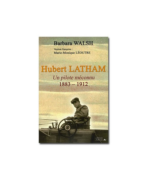 Hubert Latham - Un pilote méconnu, 1883-1912