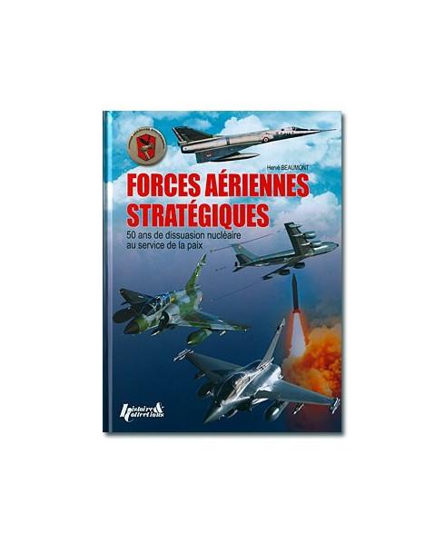 Forces aériennes stratégiques - 50 ans de dissuasion nucléaire au service de la paix