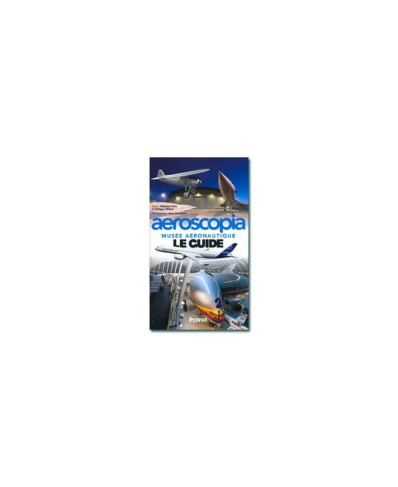 Aéroscopia - Musée aéronautique - Le guide