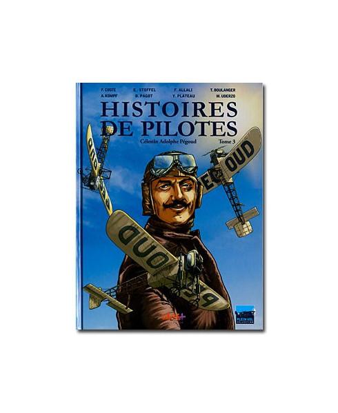 Histoires de pilotes - Tome 3 : Célestin Adolphe Pégoud